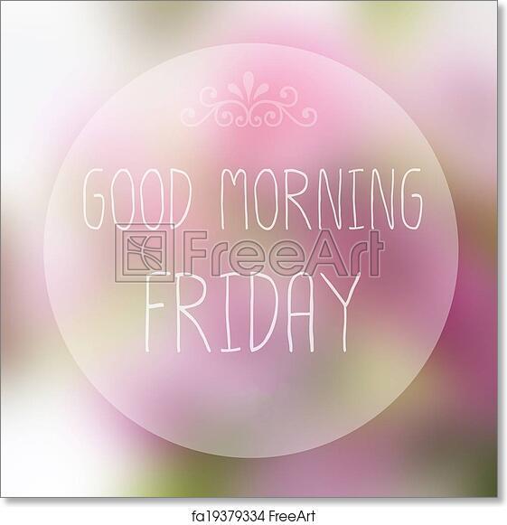 Free Art Print Of Good Morning Friday On Blur Background Freeart