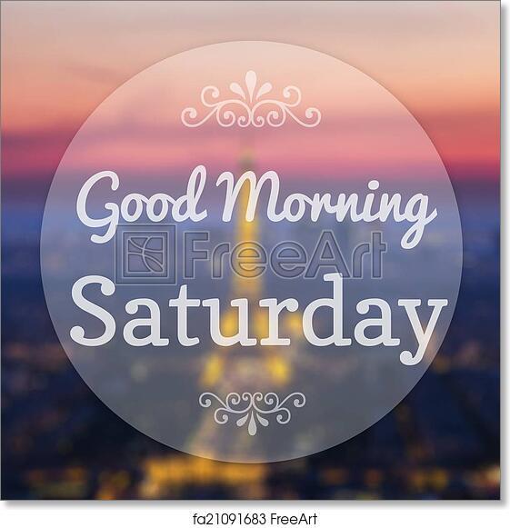 Free Art Print Of Good Morning Saturday On Eiffle Paris Blur
