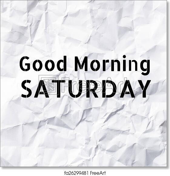 Free Art Print Of Good Morning Saturday On White Paper Texture And