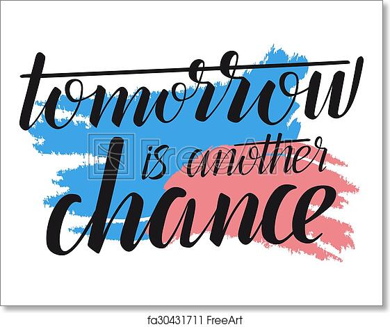Free art print of Tomorrow is another chance - creative quote  Vector  calligraphic illustration