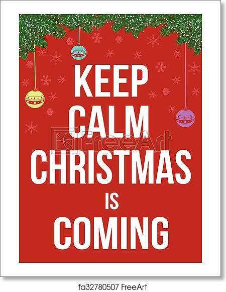 Keep Calm Christmas.Free Art Print Of Keep Calm Christmas Is Coming Poster
