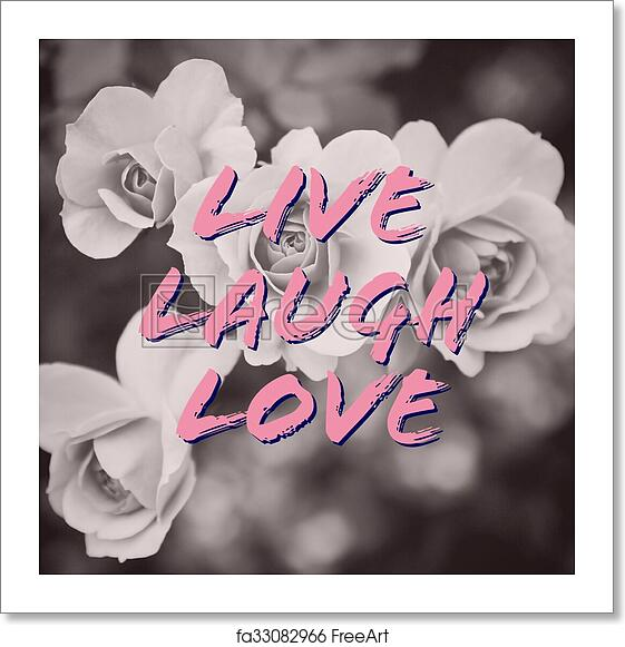 Free Art Print Of Live Laugh Love Quote On Rose Flowers