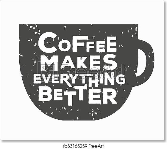 Free Printable Coffee Quotes: Free Art Print Of Coffee Makes Everything Better