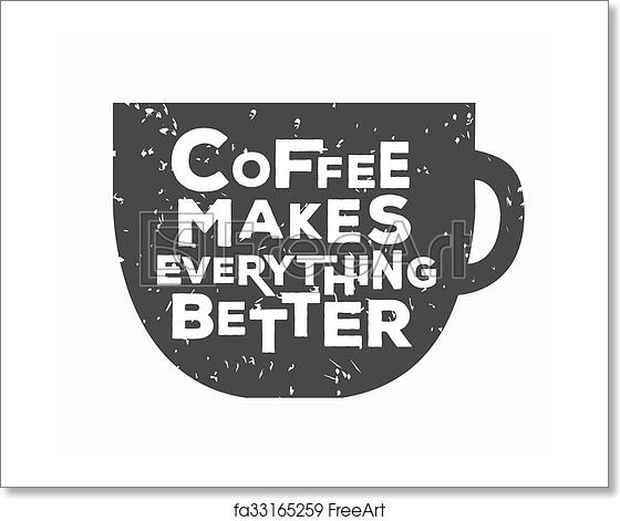 Free Art Print Of Coffee Makes Everything Better Creative Quote