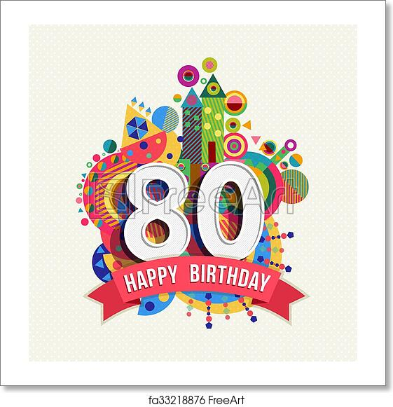 Free Art Print Of Happy Birthday 80 Year Greeting Card Poster Color