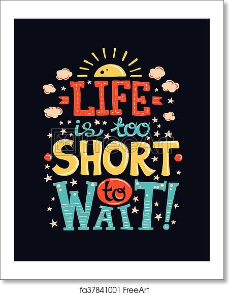 Free Art Print Of Life Is Too Short To Wait Poster With A Quote