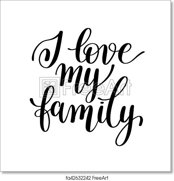 free art print of i love my family handwritten calligraphy positive Matting and Framing i love my family handwritten calligraphy positive quote to your photo poster greeting card black and white typography phrase illustration