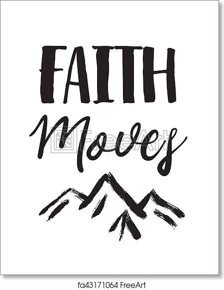 Free art print of Faith Moves Mountains. Faith Moves