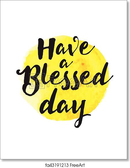 Free Art Print Of Have A Blessed Day Have A Blessed Day Typographic