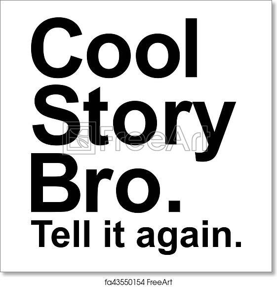 free art print of cool story bro tell it again saying freeart