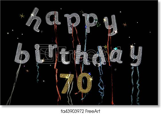 Free Art Print Of Happy Birthday 70 Years Old To A Year Written In Glitter Words And Numbers Fun Message For Those That Are