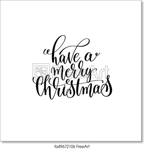 Merry Christmas Calligraphy.Free Art Print Of Have A Merry Christmas Hand Lettering Positive Quote