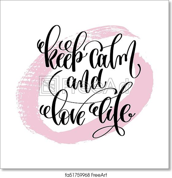 Free art print of Keep calm and love life hand written lettering positive  quote