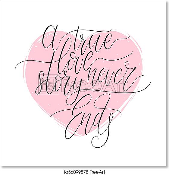 Free Art Print Of A True Love Story Never Ends Handwritten Phrase In